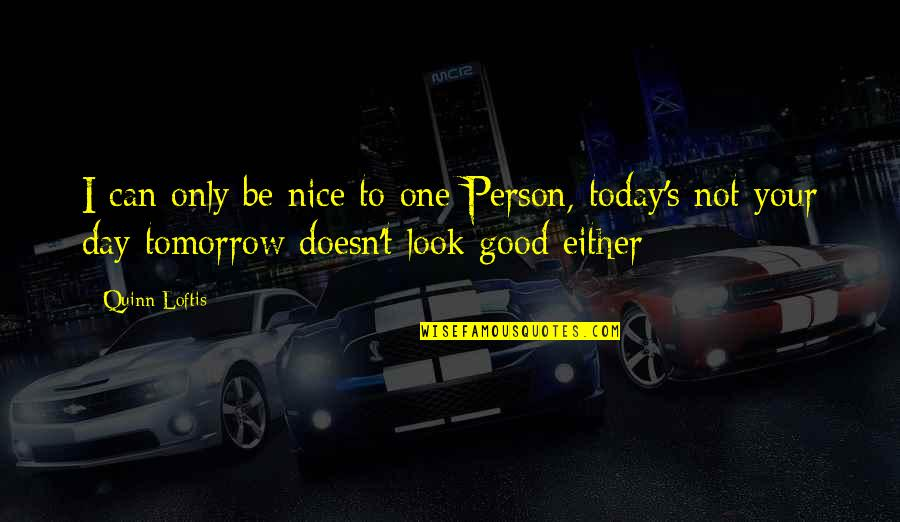 To Be Nice Quotes By Quinn Loftis: I can only be nice to one Person,