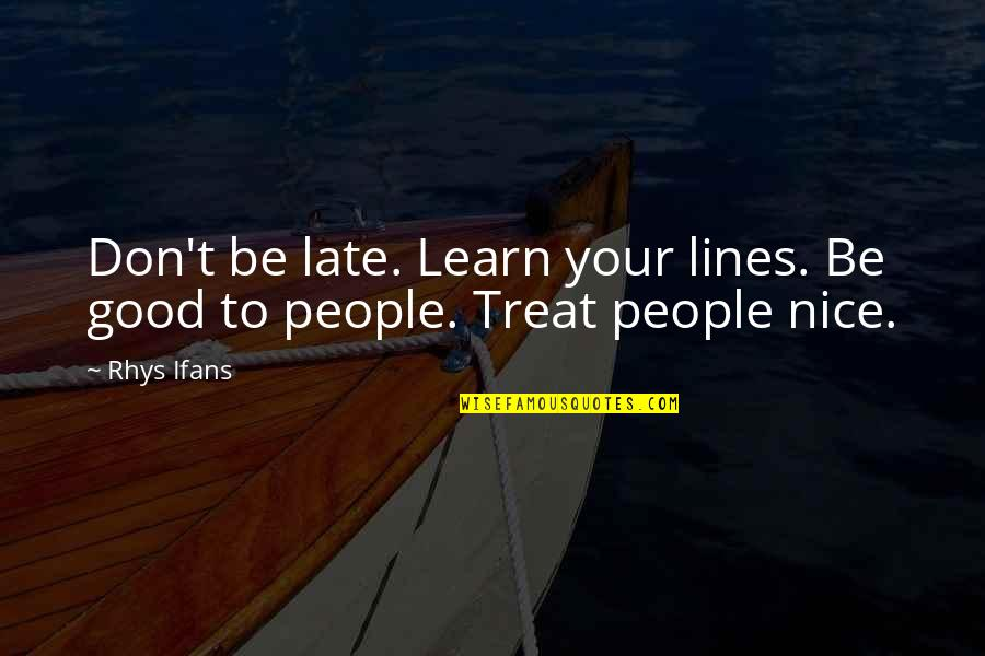 To Be Nice Quotes By Rhys Ifans: Don't be late. Learn your lines. Be good