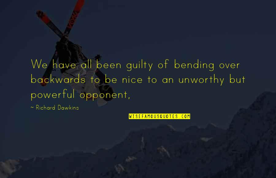 To Be Nice Quotes By Richard Dawkins: We have all been guilty of bending over