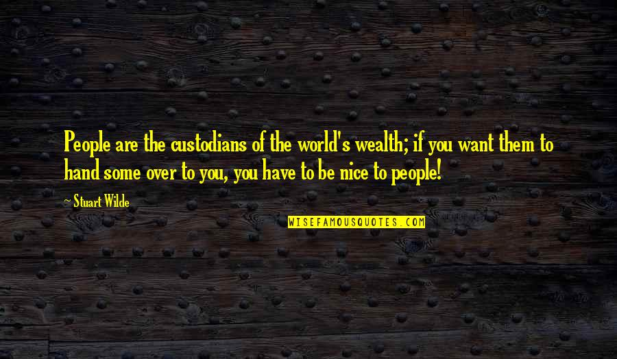 To Be Nice Quotes By Stuart Wilde: People are the custodians of the world's wealth;