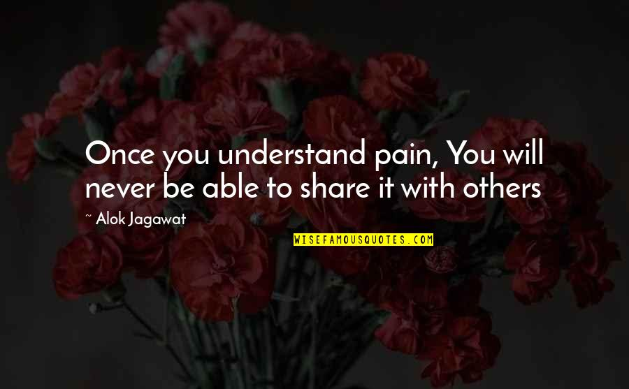 To Be With You Quotes By Alok Jagawat: Once you understand pain, You will never be