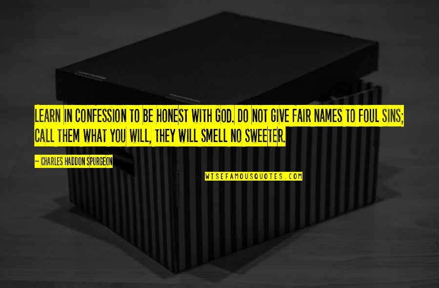 To Be With You Quotes By Charles Haddon Spurgeon: Learn in confession to be honest with God.