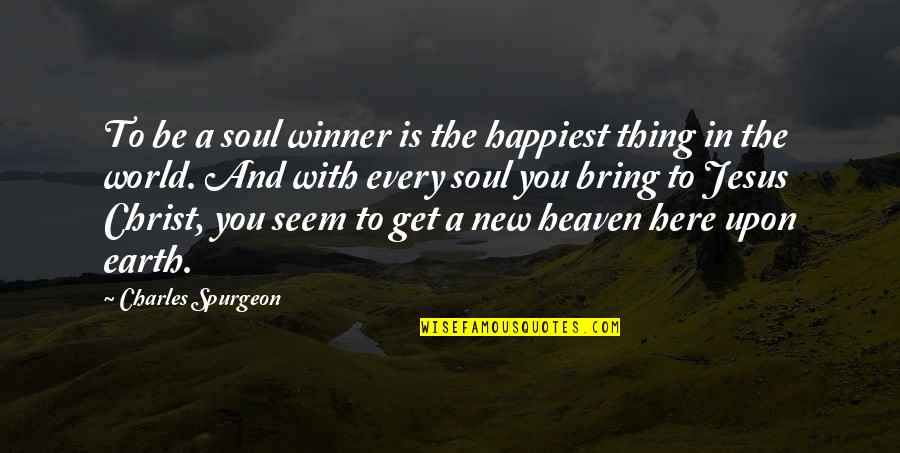 To Be With You Quotes By Charles Spurgeon: To be a soul winner is the happiest