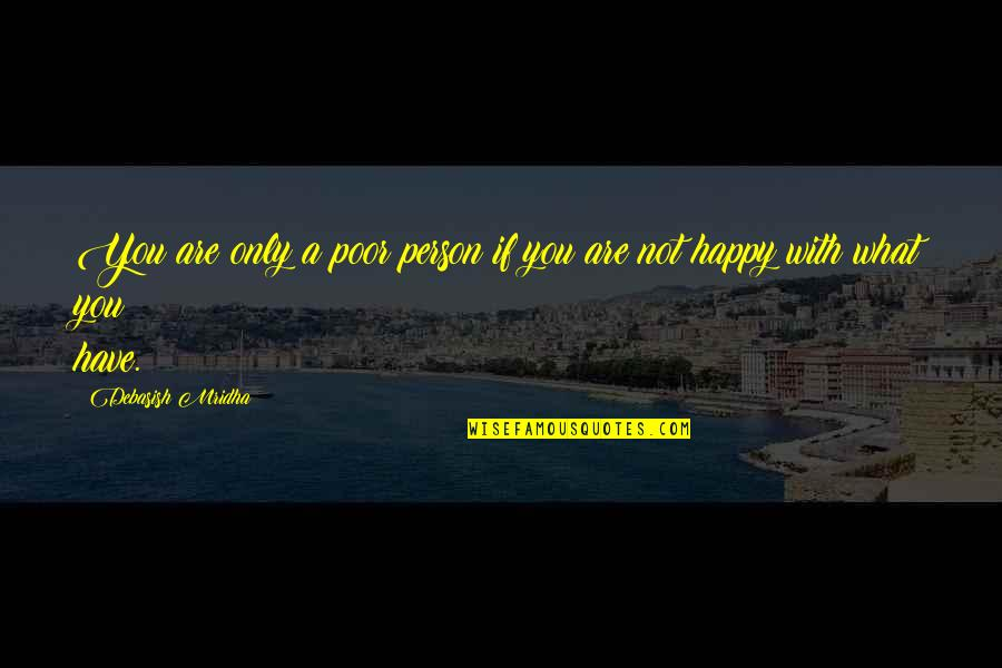 To Be With You Quotes By Debasish Mridha: You are only a poor person if you