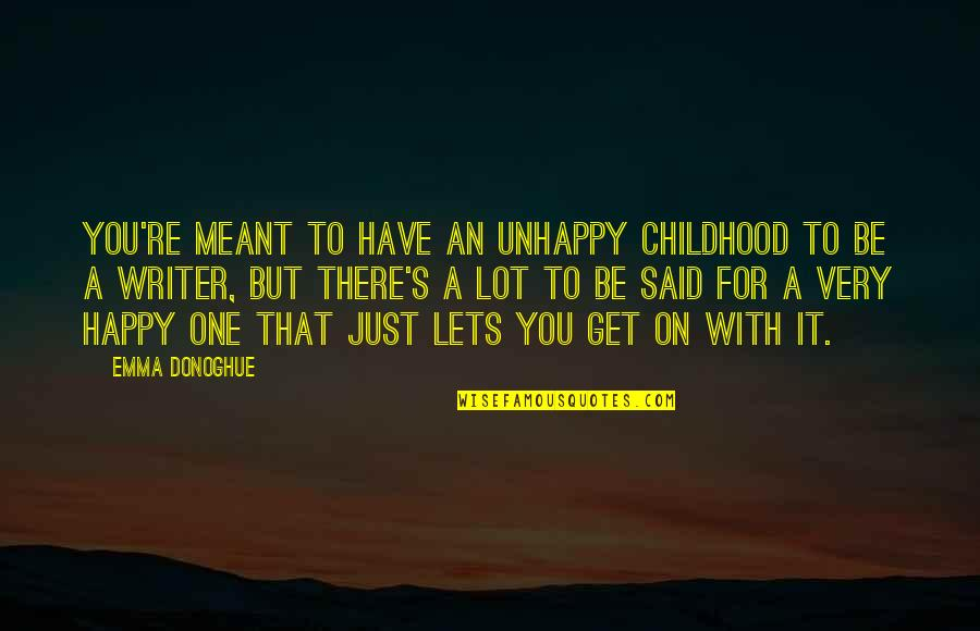 To Be With You Quotes By Emma Donoghue: You're meant to have an unhappy childhood to