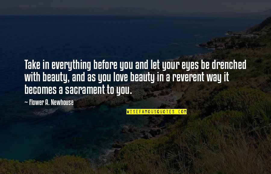 To Be With You Quotes By Flower A. Newhouse: Take in everything before you and let your