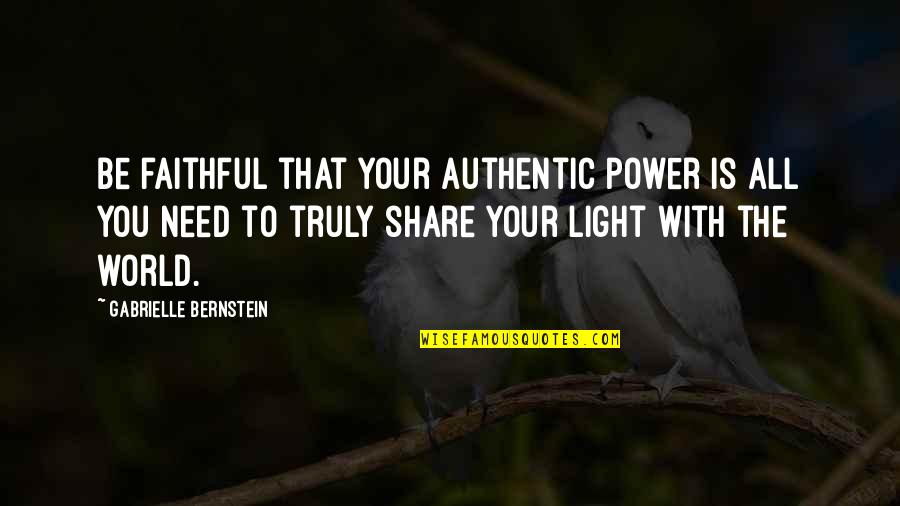 To Be With You Quotes By Gabrielle Bernstein: Be faithful that your authentic power is all