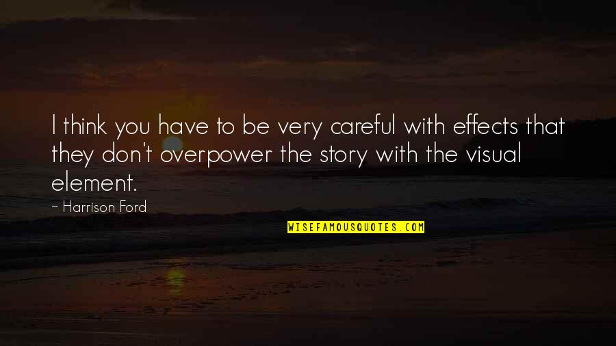 To Be With You Quotes By Harrison Ford: I think you have to be very careful