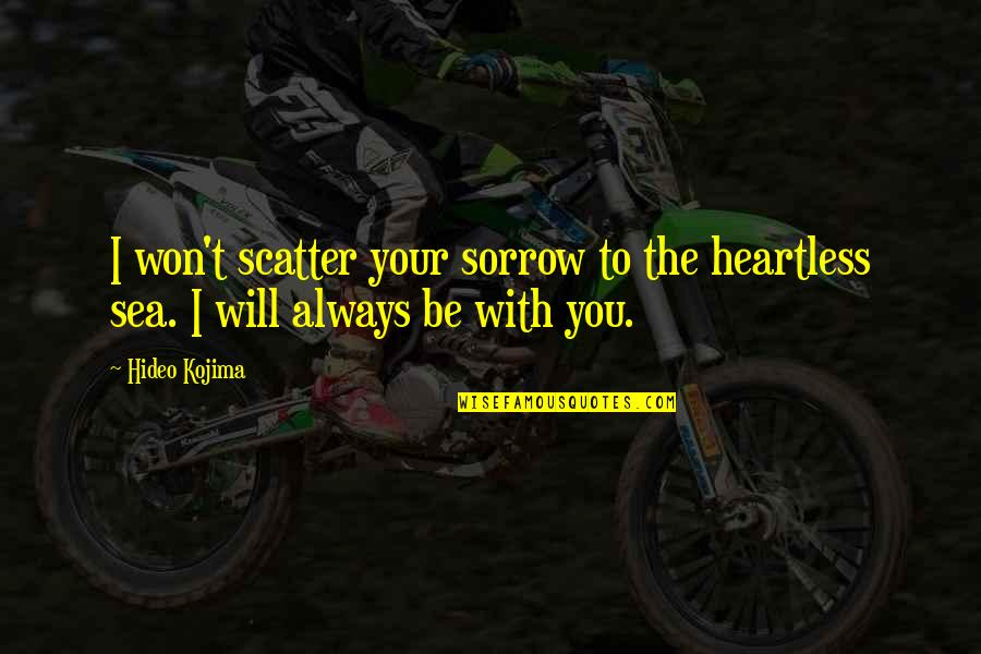 To Be With You Quotes By Hideo Kojima: I won't scatter your sorrow to the heartless