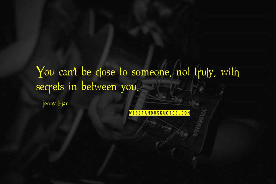 To Be With You Quotes By Jenny Han: You can't be close to someone, not truly,