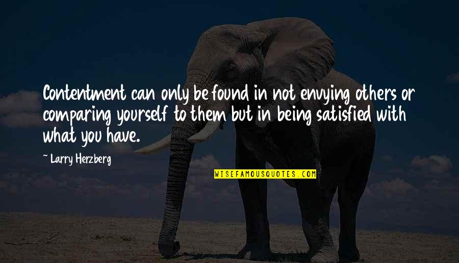 To Be With You Quotes By Larry Herzberg: Contentment can only be found in not envying