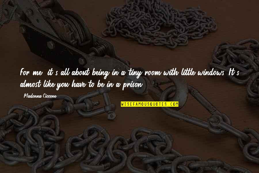 To Be With You Quotes By Madonna Ciccone: For me, it's all about being in a