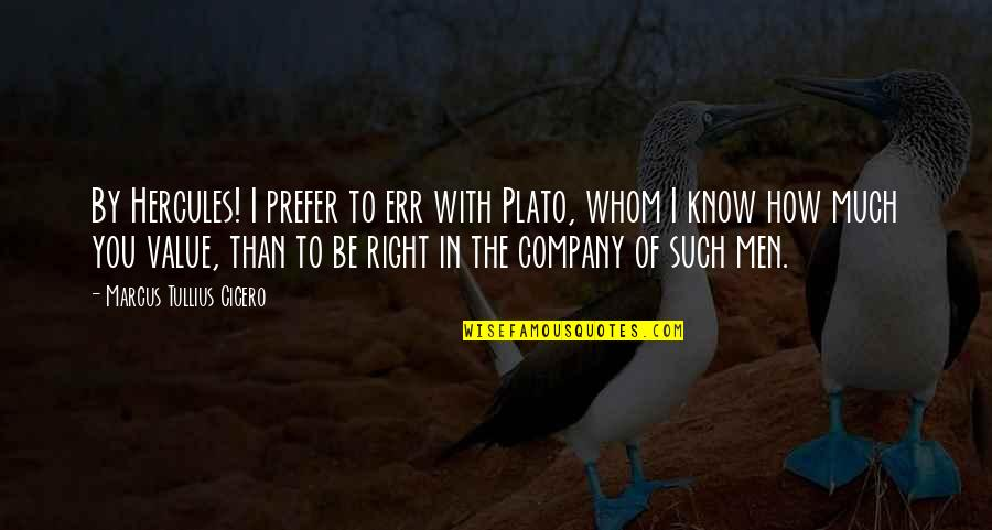 To Be With You Quotes By Marcus Tullius Cicero: By Hercules! I prefer to err with Plato,