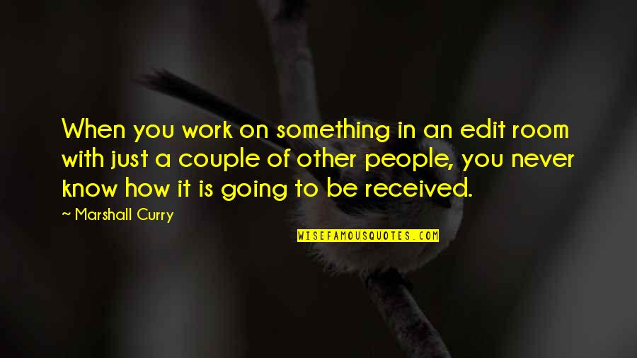 To Be With You Quotes By Marshall Curry: When you work on something in an edit