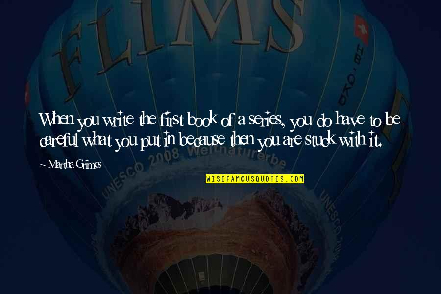 To Be With You Quotes By Martha Grimes: When you write the first book of a