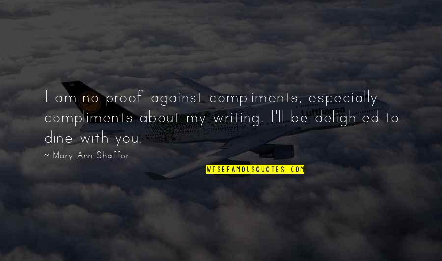 To Be With You Quotes By Mary Ann Shaffer: I am no proof against compliments, especially compliments