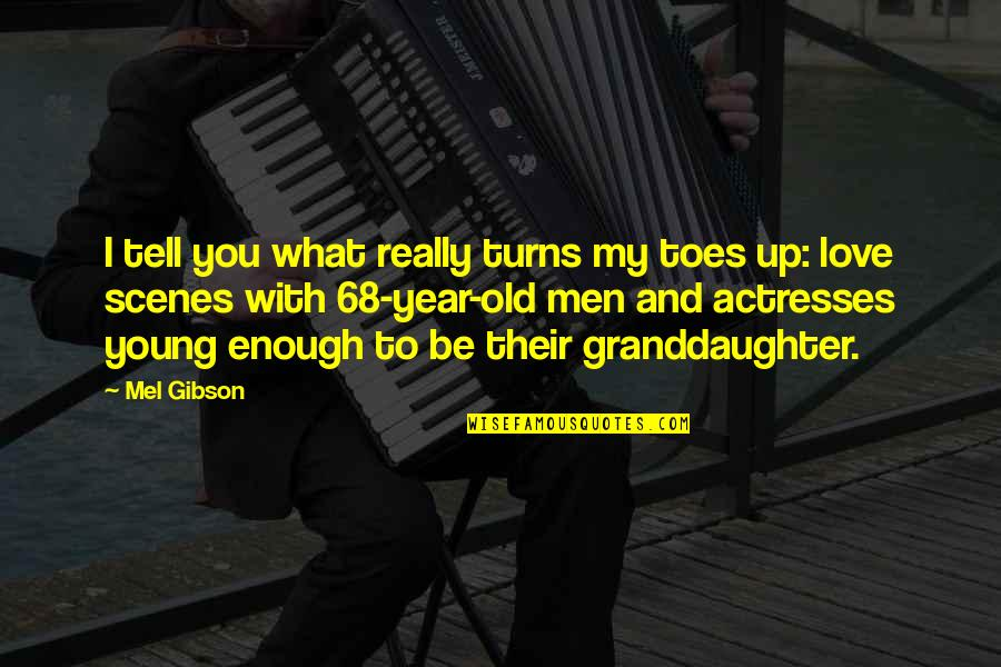 To Be With You Quotes By Mel Gibson: I tell you what really turns my toes