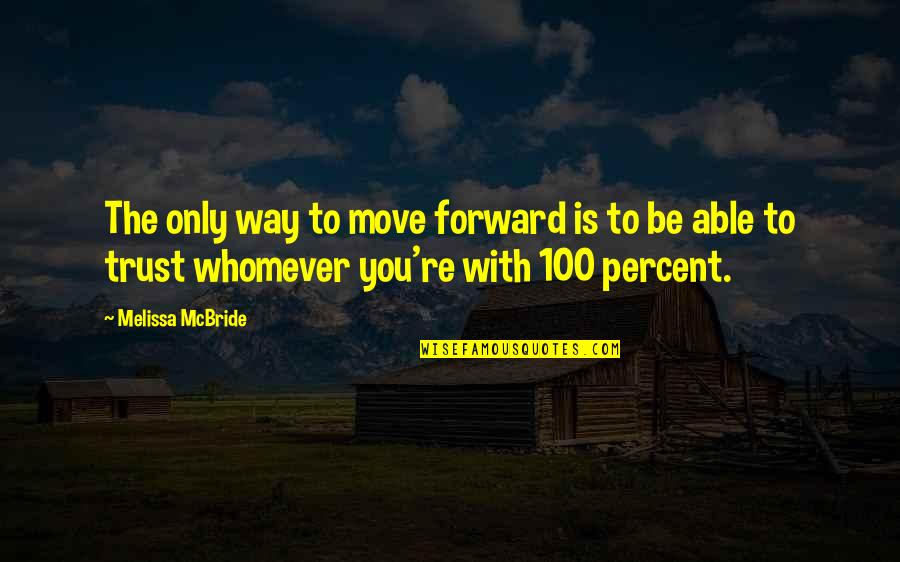 To Be With You Quotes By Melissa McBride: The only way to move forward is to