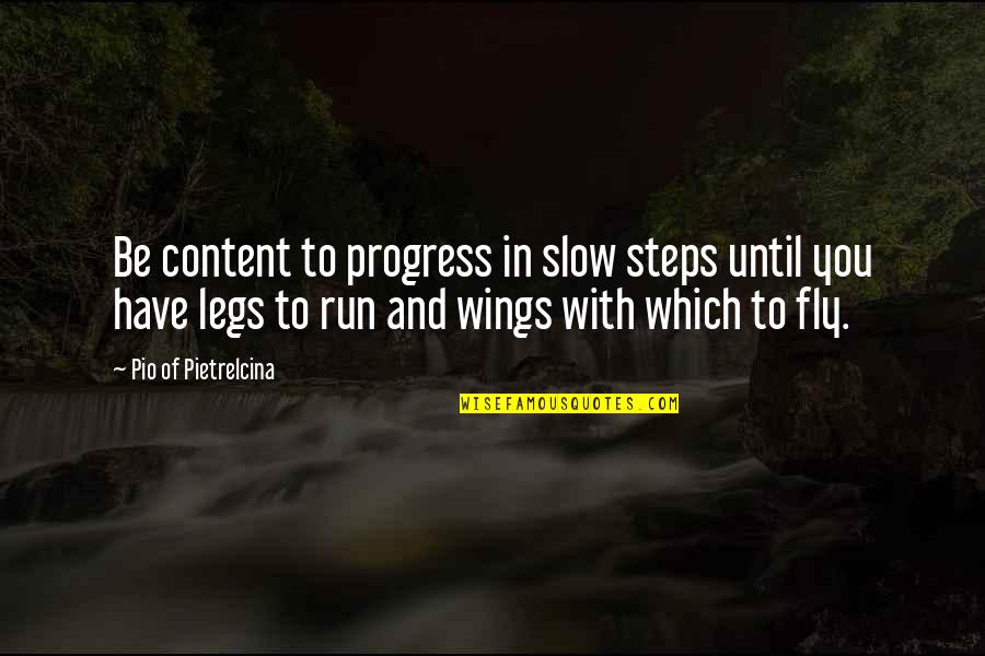 To Be With You Quotes By Pio Of Pietrelcina: Be content to progress in slow steps until