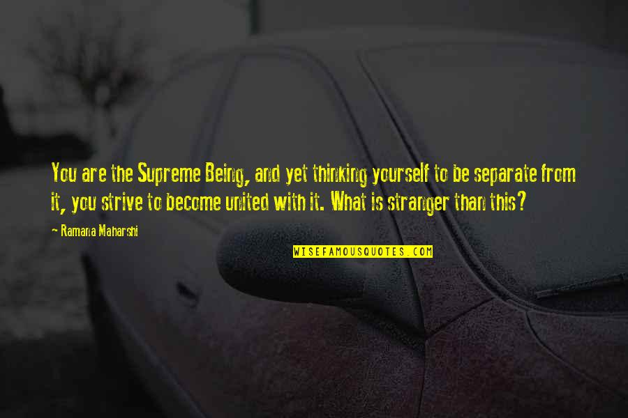 To Be With You Quotes By Ramana Maharshi: You are the Supreme Being, and yet thinking