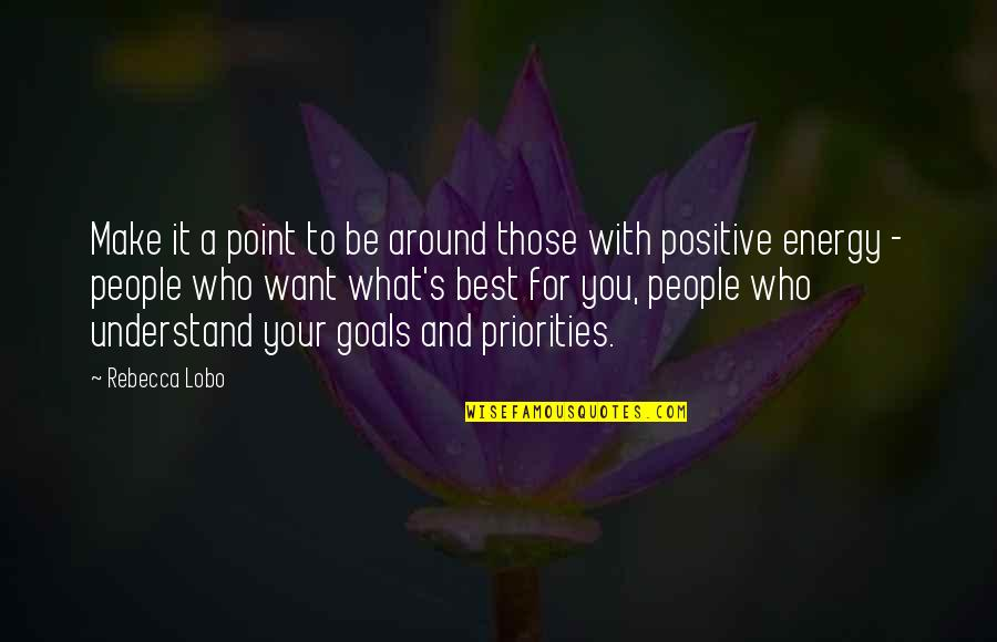 To Be With You Quotes By Rebecca Lobo: Make it a point to be around those