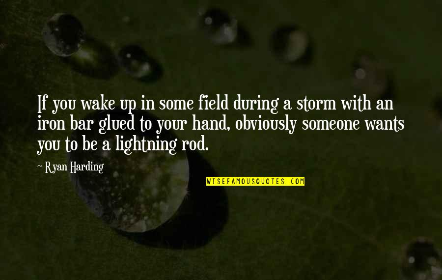 To Be With You Quotes By Ryan Harding: If you wake up in some field during