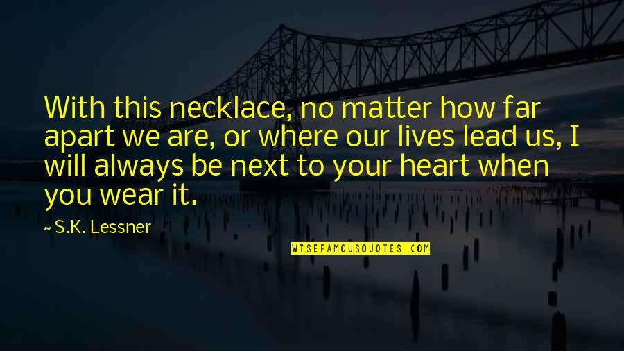 To Be With You Quotes By S.K. Lessner: With this necklace, no matter how far apart