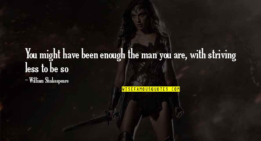 To Be With You Quotes By William Shakespeare: You might have been enough the man you
