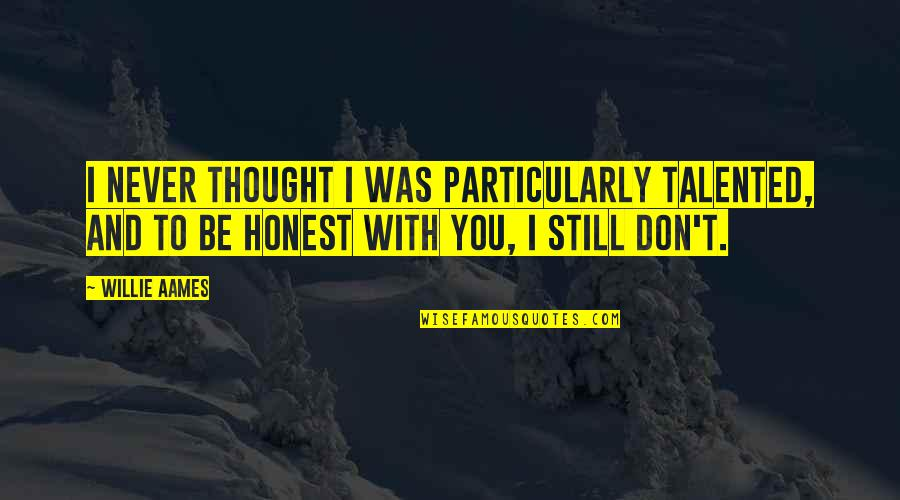 To Be With You Quotes By Willie Aames: I never thought I was particularly talented, and
