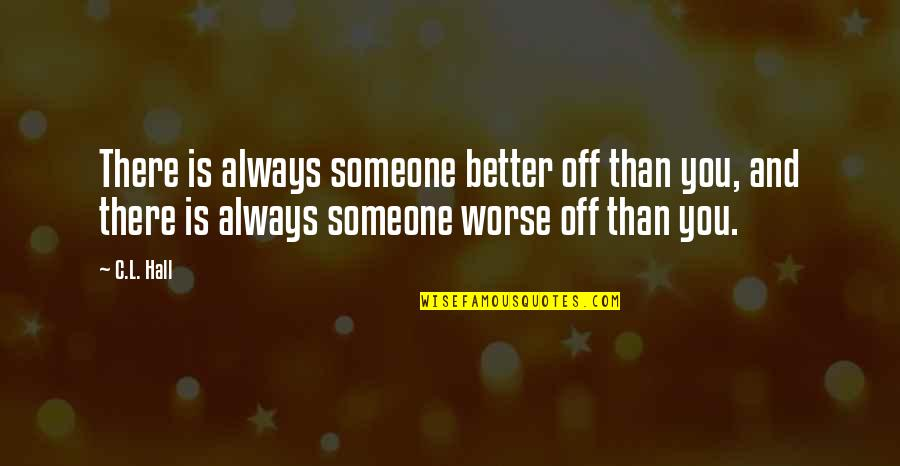 To Cheer Someone Up Quotes By C.L. Hall: There is always someone better off than you,