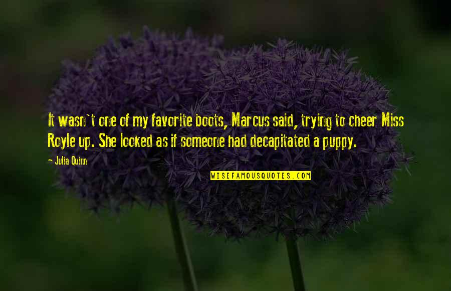 To Cheer Someone Up Quotes By Julia Quinn: It wasn't one of my favorite boots, Marcus