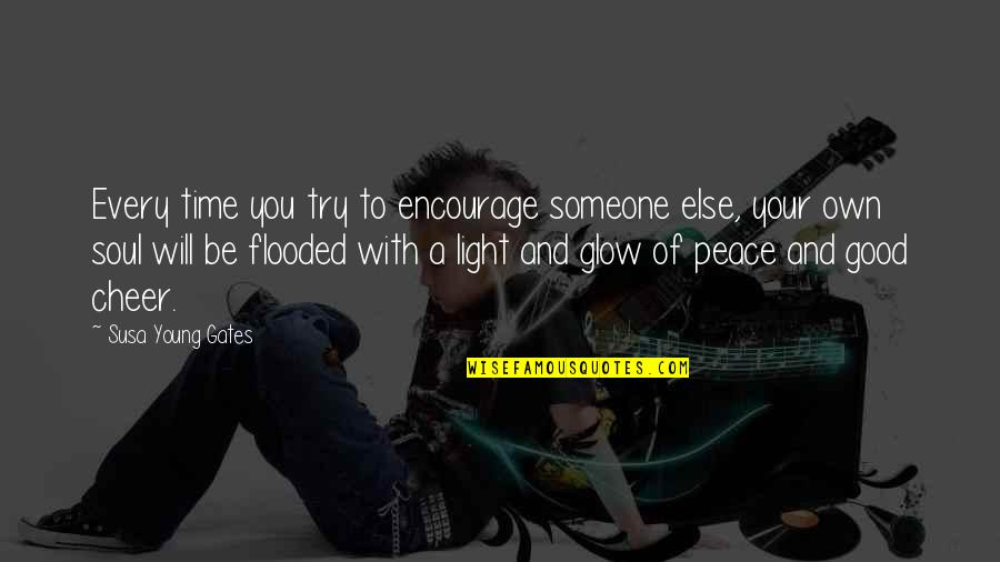 To Cheer Someone Up Quotes By Susa Young Gates: Every time you try to encourage someone else,