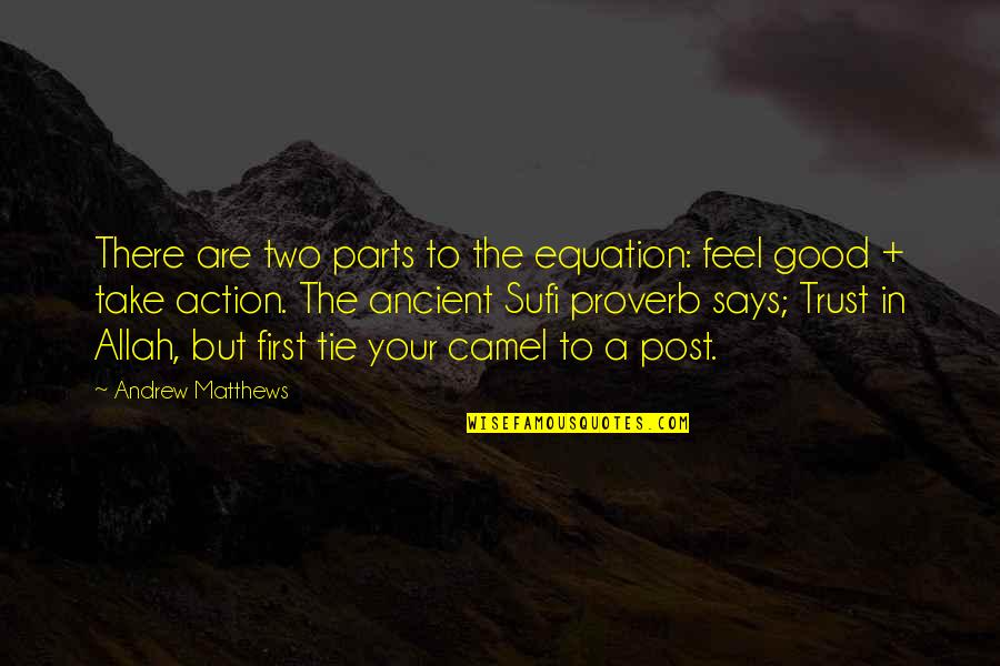To Feel Good Quotes By Andrew Matthews: There are two parts to the equation: feel