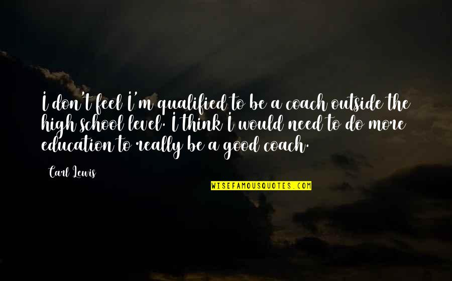 To Feel Good Quotes By Carl Lewis: I don't feel I'm qualified to be a