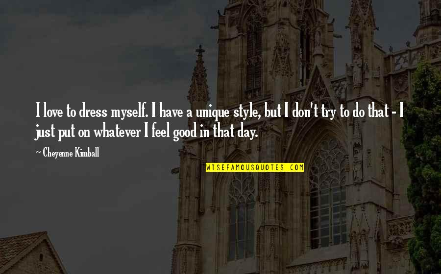 To Feel Good Quotes By Cheyenne Kimball: I love to dress myself. I have a