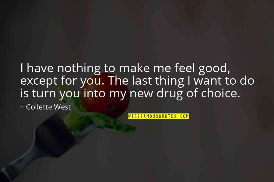 To Feel Good Quotes By Collette West: I have nothing to make me feel good,