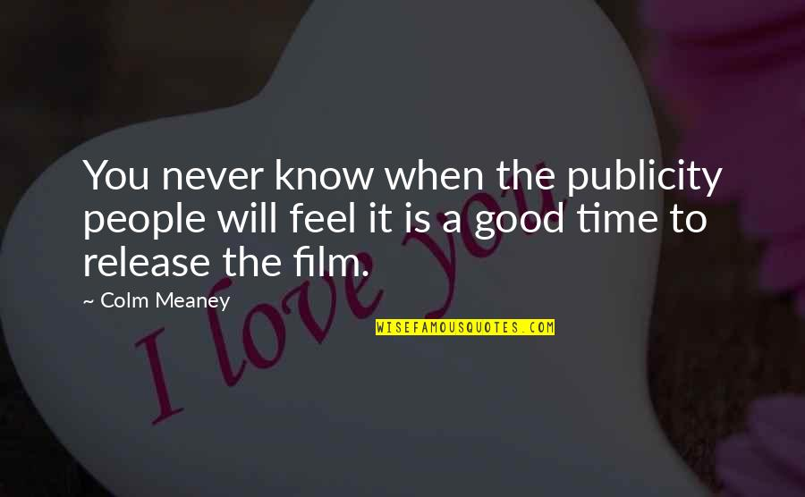 To Feel Good Quotes By Colm Meaney: You never know when the publicity people will