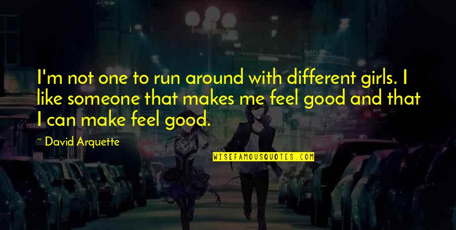 To Feel Good Quotes By David Arquette: I'm not one to run around with different