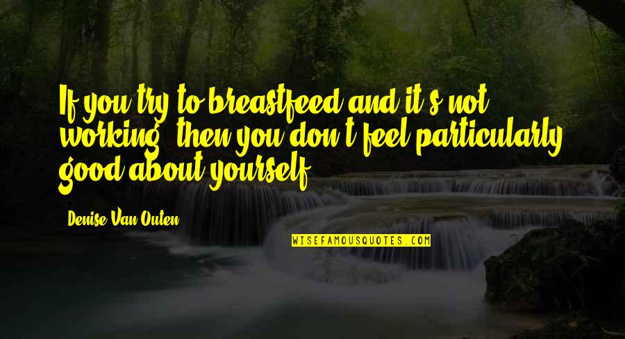 To Feel Good Quotes By Denise Van Outen: If you try to breastfeed and it's not