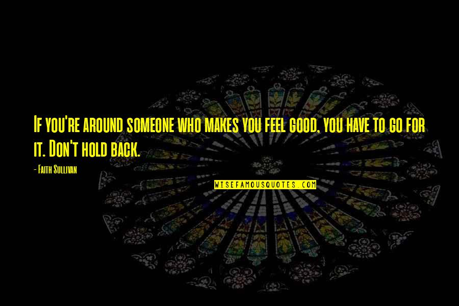 To Feel Good Quotes By Faith Sullivan: If you're around someone who makes you feel