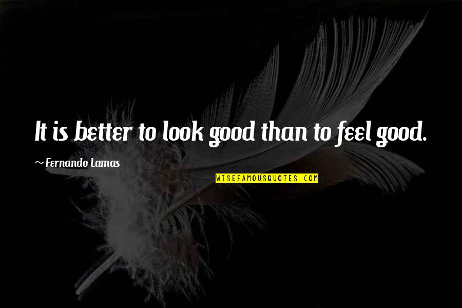 To Feel Good Quotes By Fernando Lamas: It is better to look good than to