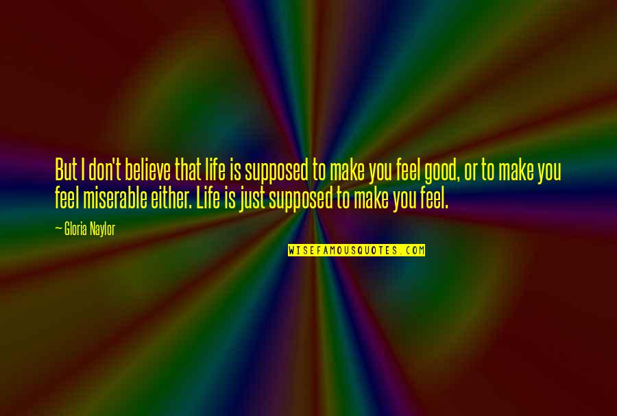 To Feel Good Quotes By Gloria Naylor: But I don't believe that life is supposed