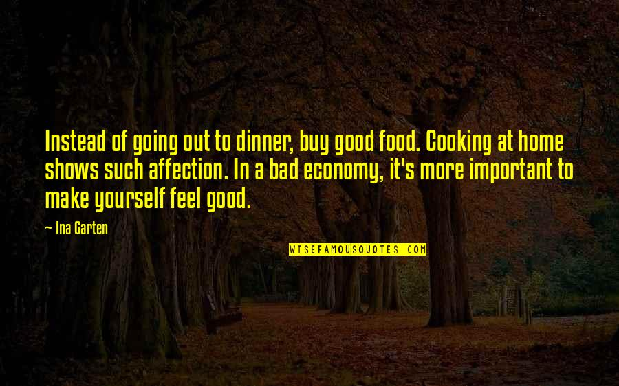 To Feel Good Quotes By Ina Garten: Instead of going out to dinner, buy good