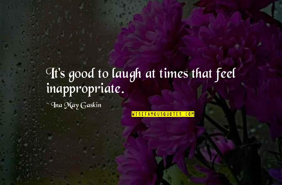 To Feel Good Quotes By Ina May Gaskin: It's good to laugh at times that feel