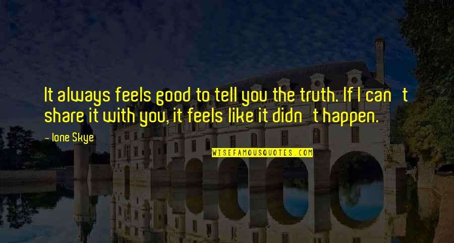 To Feel Good Quotes By Ione Skye: It always feels good to tell you the