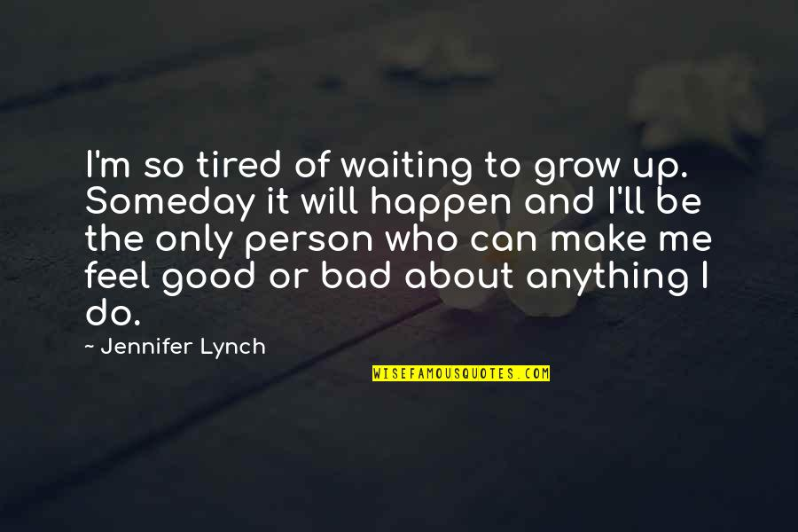 To Feel Good Quotes By Jennifer Lynch: I'm so tired of waiting to grow up.