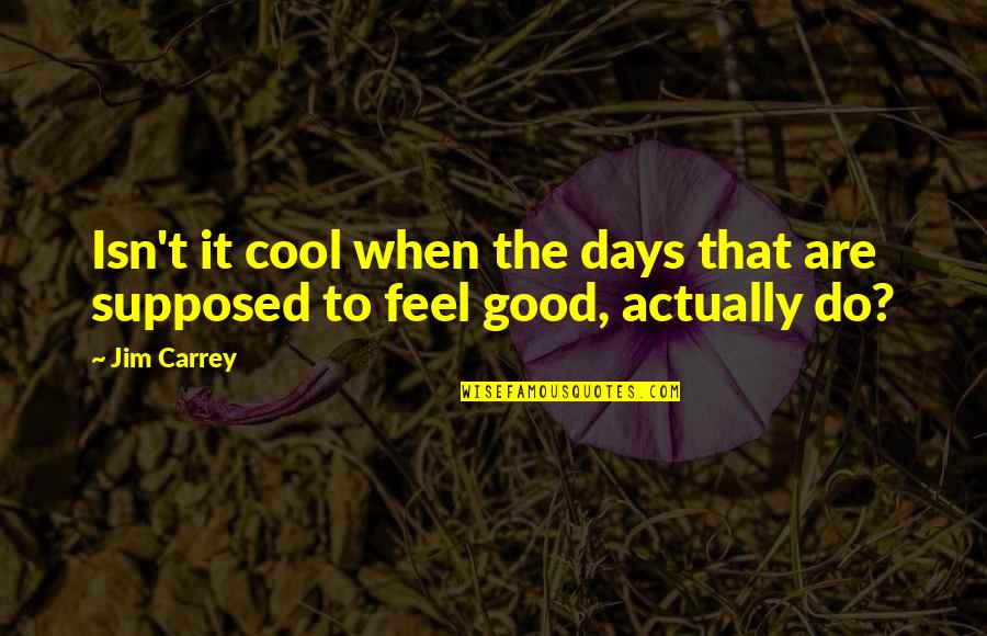 To Feel Good Quotes By Jim Carrey: Isn't it cool when the days that are