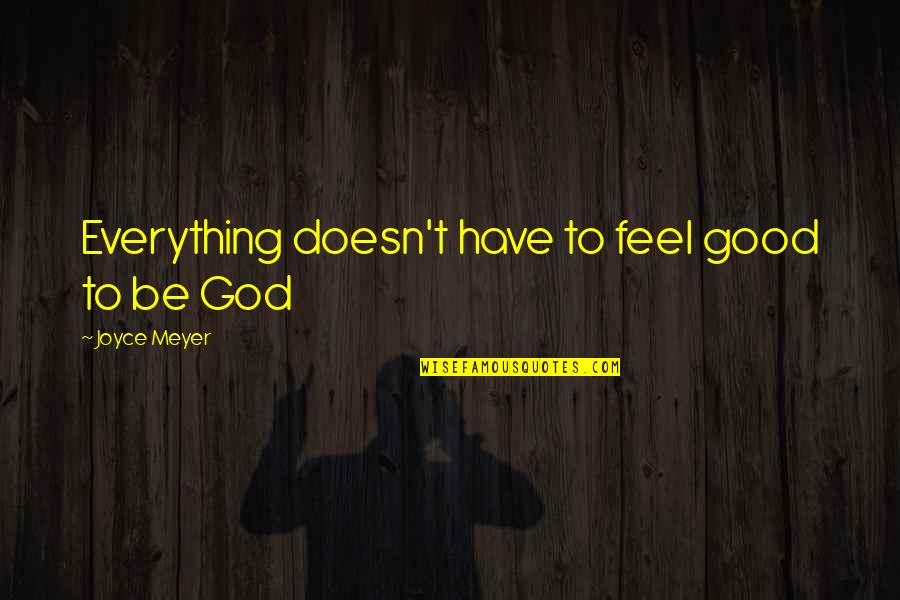 To Feel Good Quotes By Joyce Meyer: Everything doesn't have to feel good to be