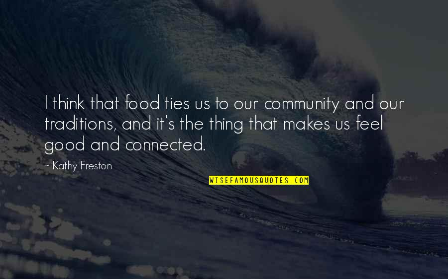 To Feel Good Quotes By Kathy Freston: I think that food ties us to our
