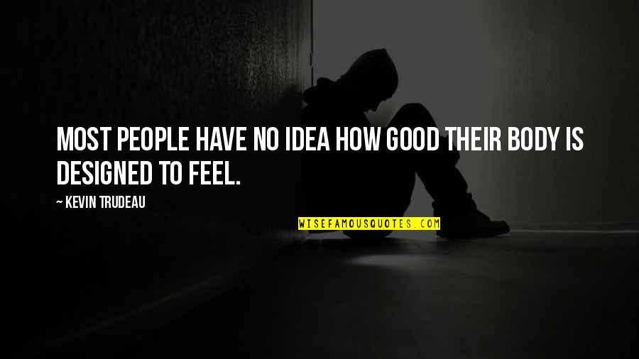 To Feel Good Quotes By Kevin Trudeau: Most people have no idea how good their